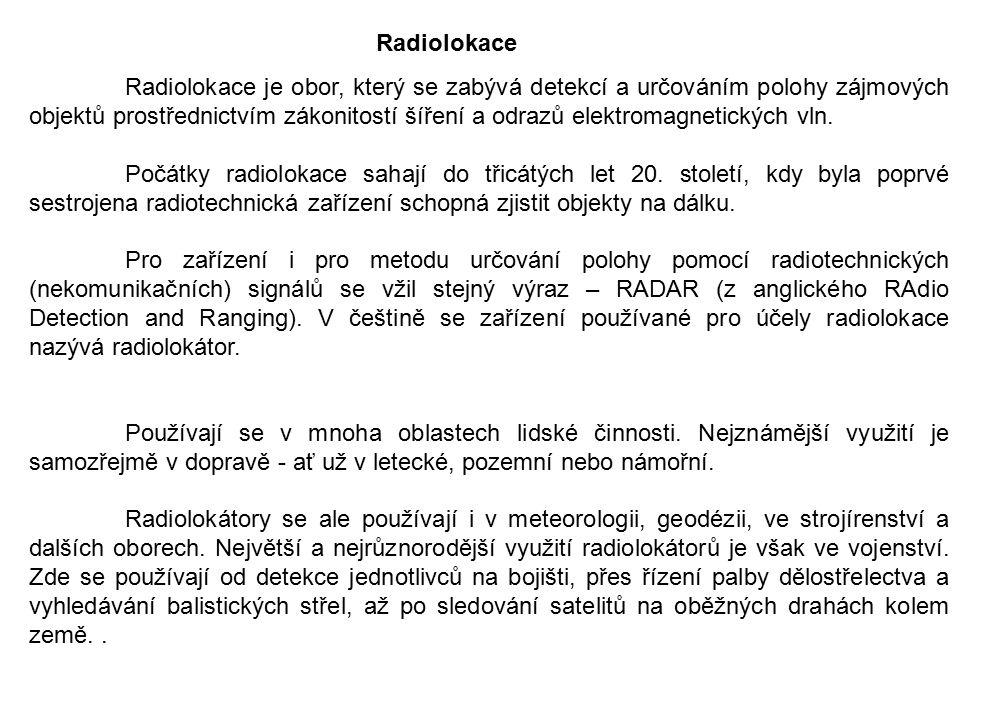 Radiolokace je obor, který se zabývá detekcí a určováním polohy zájmových objektů prostřednictvím zákonitostí šíření a odrazů elektromagnetických vln.