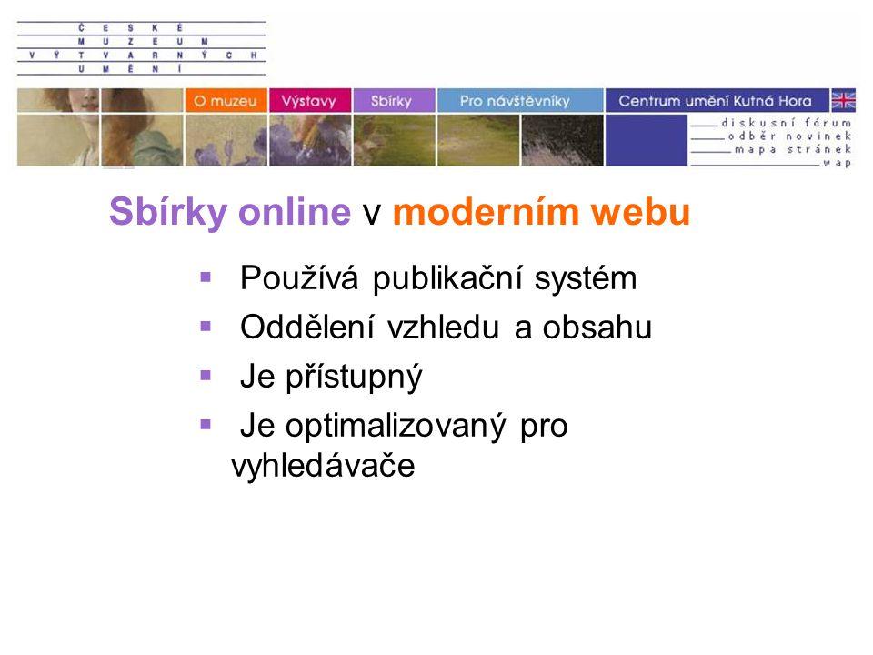 Sbírky online v moderním webu  Používá publikační systém  Oddělení vzhledu a obsahu  Je přístupný  Je optimalizovaný pro vyhledávače