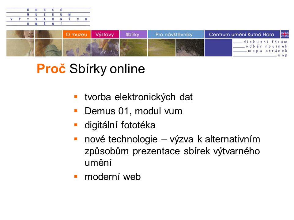Proč Sbírky online  tvorba elektronických dat  Demus 01, modul vum  digitální fototéka  nové technologie – výzva k alternativním způsobům prezentace sbírek výtvarného umění  moderní web