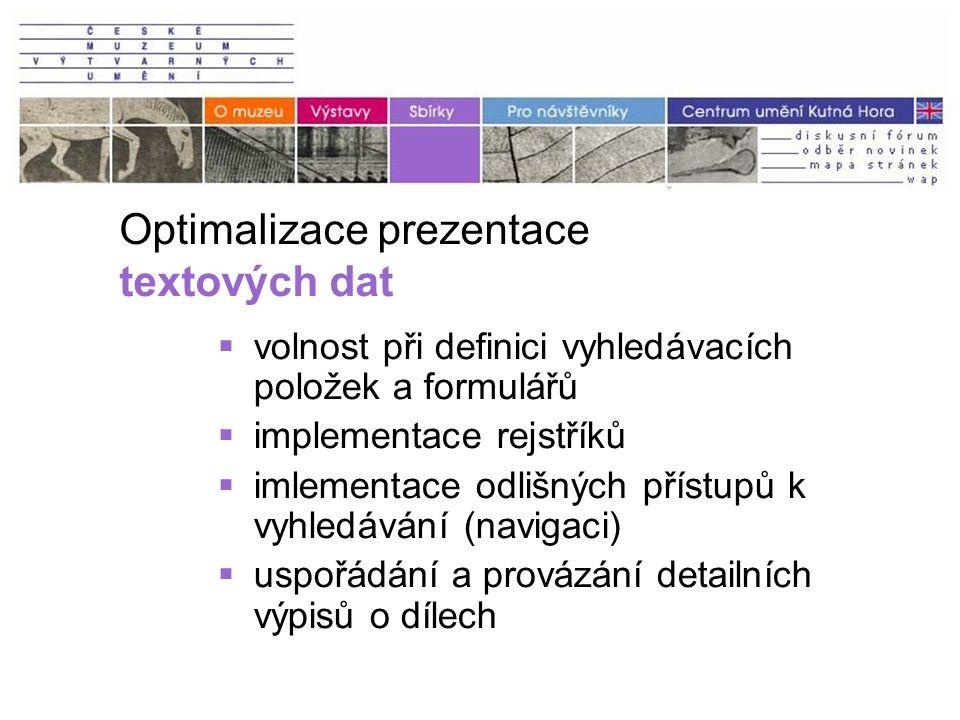 Optimalizace prezentace textových dat  volnost při definici vyhledávacích položek a formulářů  implementace rejstříků  imlementace odlišných přístupů k vyhledávání (navigaci)  uspořádání a provázání detailních výpisů o dílech