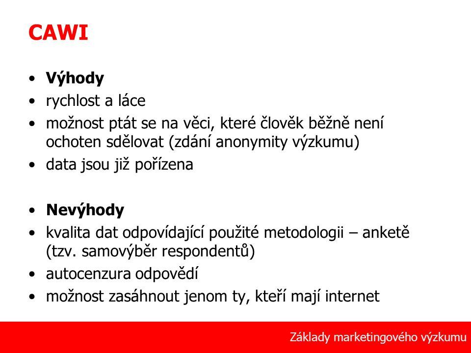 24 Základy marketingového výzkumu CAWI Výhody rychlost a láce možnost ptát se na věci, které člověk běžně není ochoten sdělovat (zdání anonymity výzku