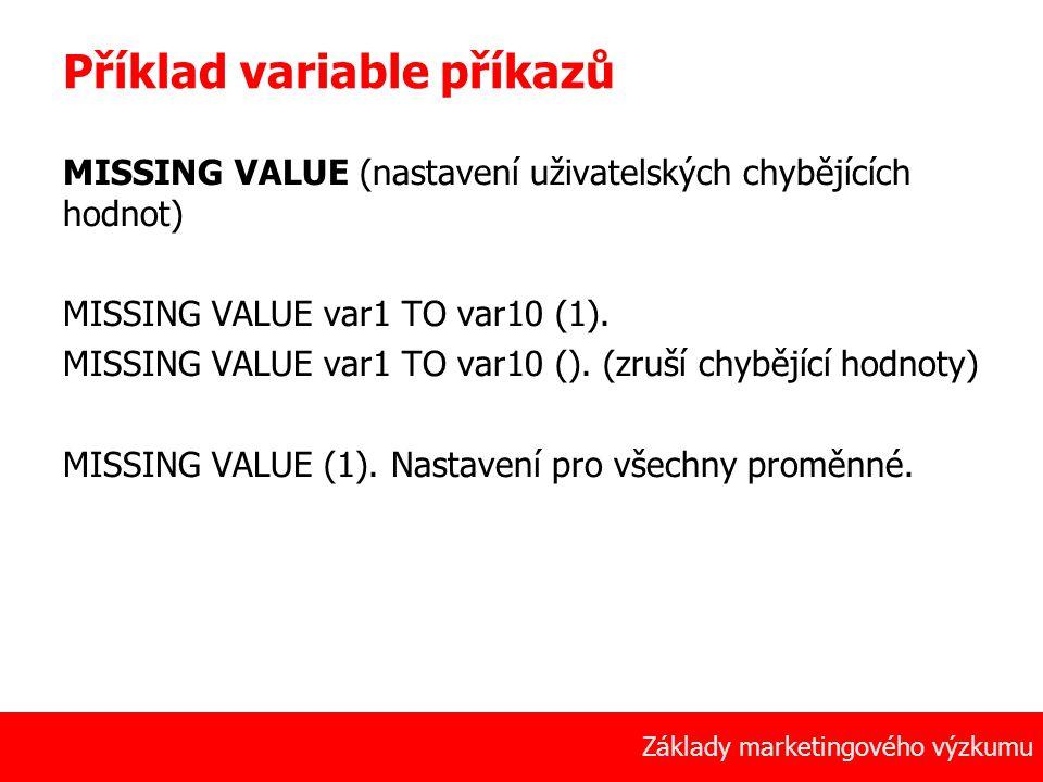 38 Základy marketingového výzkumu Příklad variable příkazů MISSING VALUE (nastavení uživatelských chybějících hodnot) MISSING VALUE var1 TO var10 (1).