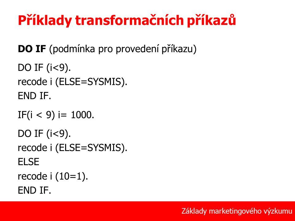 40 Základy marketingového výzkumu Příklady transformačních příkazů DO IF (podmínka pro provedení příkazu) DO IF (i<9). recode i (ELSE=SYSMIS). END IF.