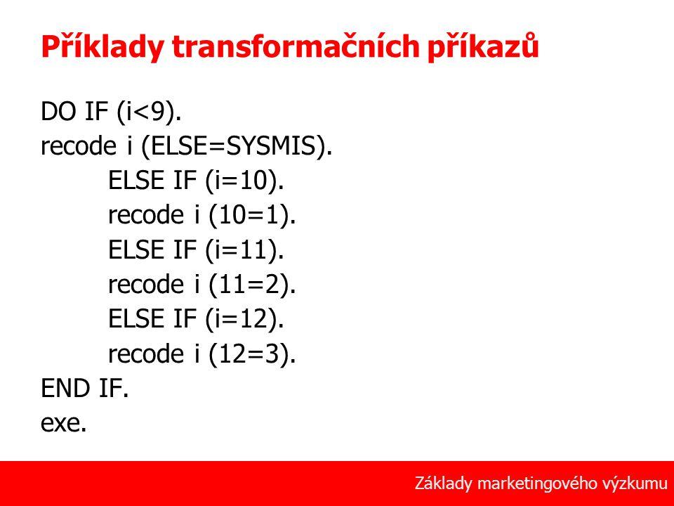 41 Základy marketingového výzkumu Příklady transformačních příkazů DO IF (i<9). recode i (ELSE=SYSMIS). ELSE IF (i=10). recode i (10=1). ELSE IF (i=11