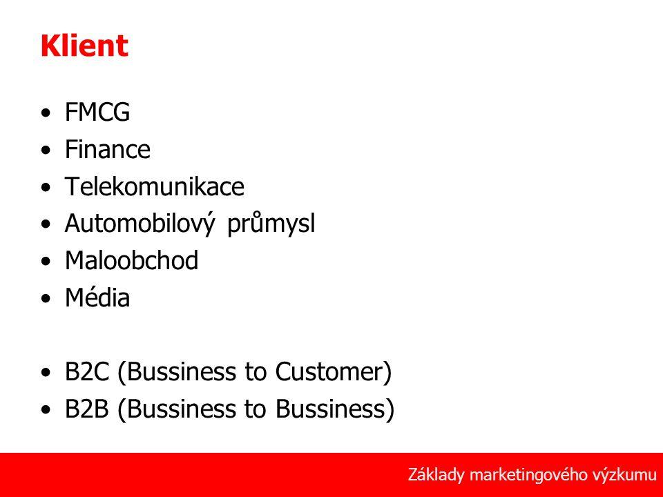 5 Základy marketingového výzkumu Klient FMCG Finance Telekomunikace Automobilový průmysl Maloobchod Média B2C (Bussiness to Customer) B2B (Bussiness t