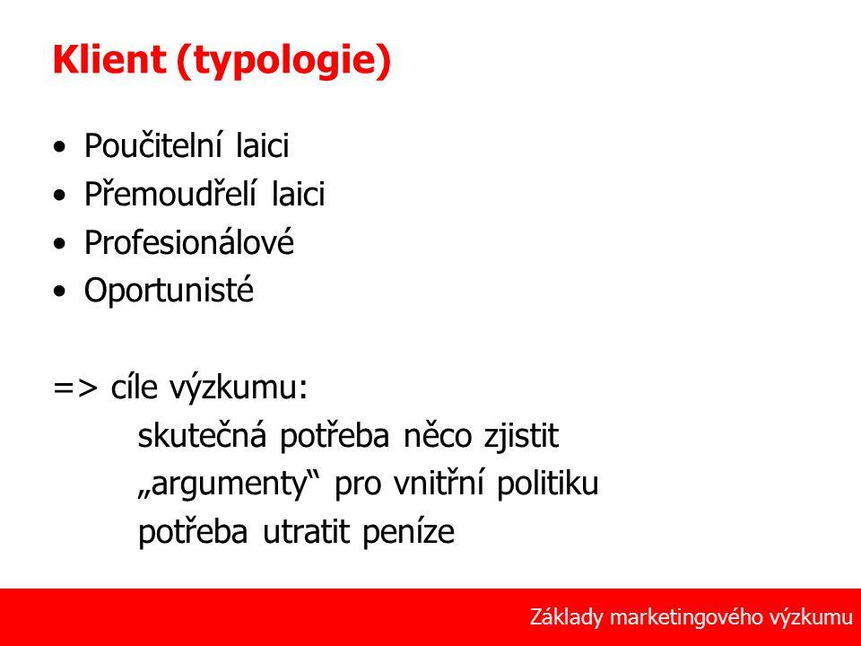 7 Základy marketingového výzkumu Klient (typologie) Poučitelní laici Přemoudřelí laici Profesionálové Oportunisté => cíle výzkumu: skutečná potřeba ně