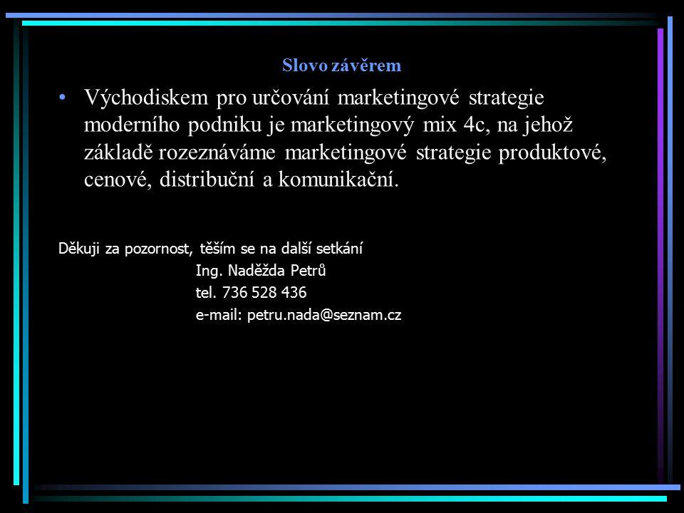 Slovo závěrem Východiskem pro určování marketingové strategie moderního podniku je marketingový mix 4c, na jehož základě rozeznáváme marketingové stra