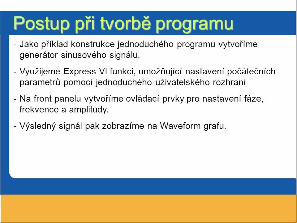 Postup při tvorbě programu -Jako příklad konstrukce jednoduchého programu vytvoříme generátor sinusového signálu.