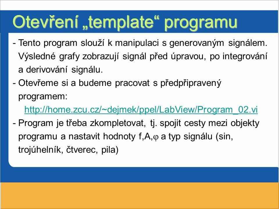 """Otevření """"template programu -Tento program slouží k manipulaci s generovaným signálem."""