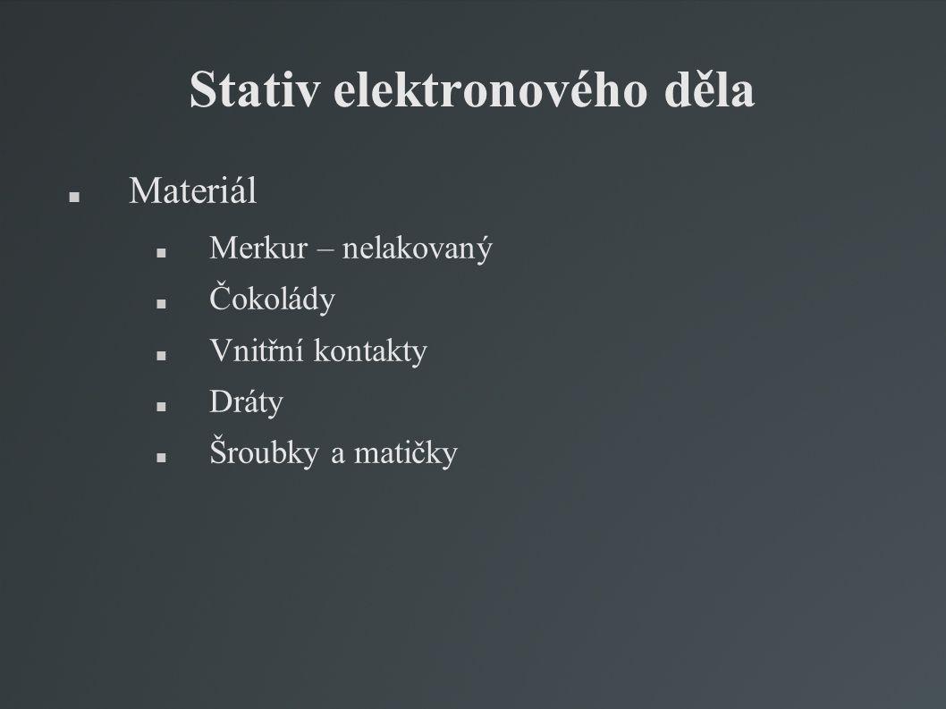 Stativ elektronového děla Materiál Merkur – nelakovaný Čokolády Vnitřní kontakty Dráty Šroubky a matičky