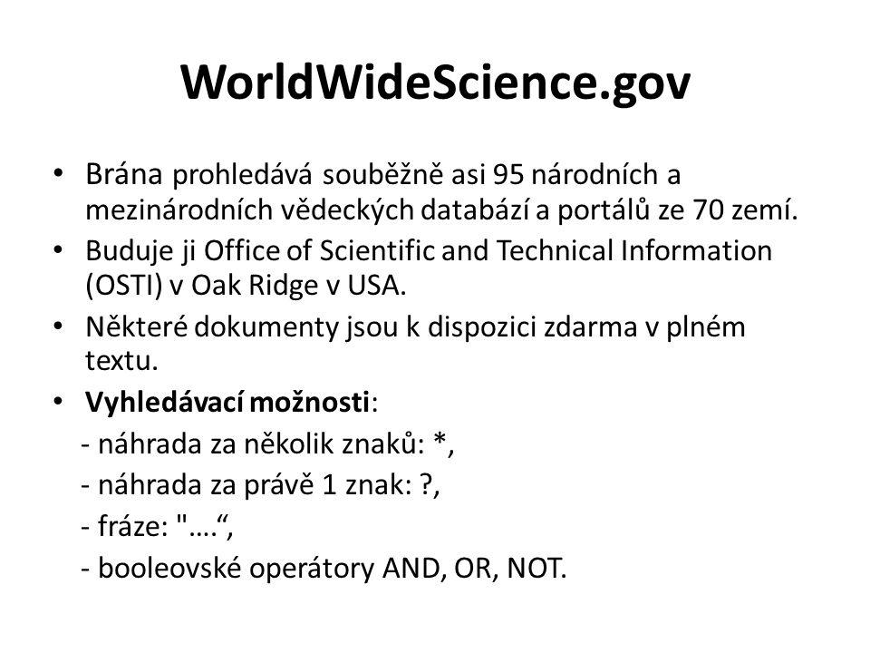 WorldWideScience.gov Brána prohledává souběžně asi 95 národních a mezinárodních vědeckých databází a portálů ze 70 zemí.