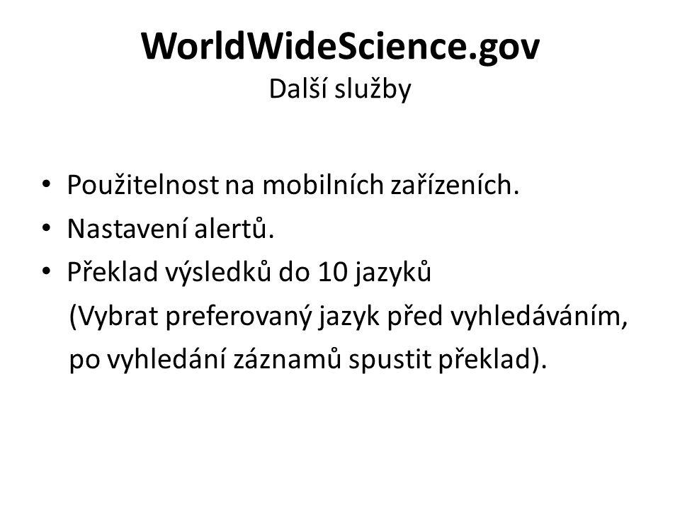 WorldWideScience.gov Další služby Použitelnost na mobilních zařízeních.