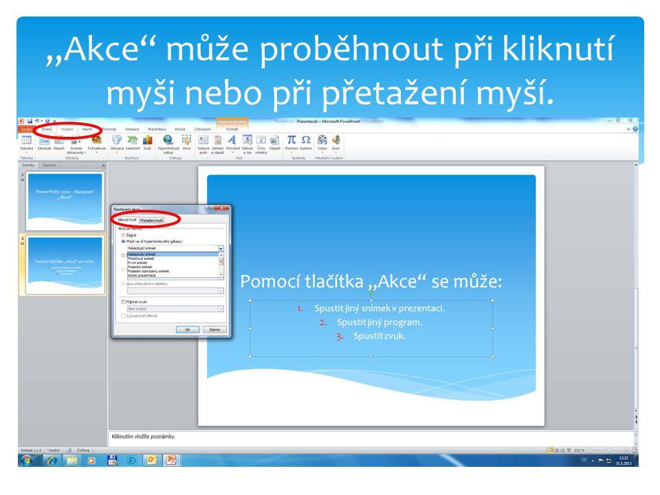 """""""Akce"""" může proběhnout při kliknutí myši nebo při přetažení myší."""
