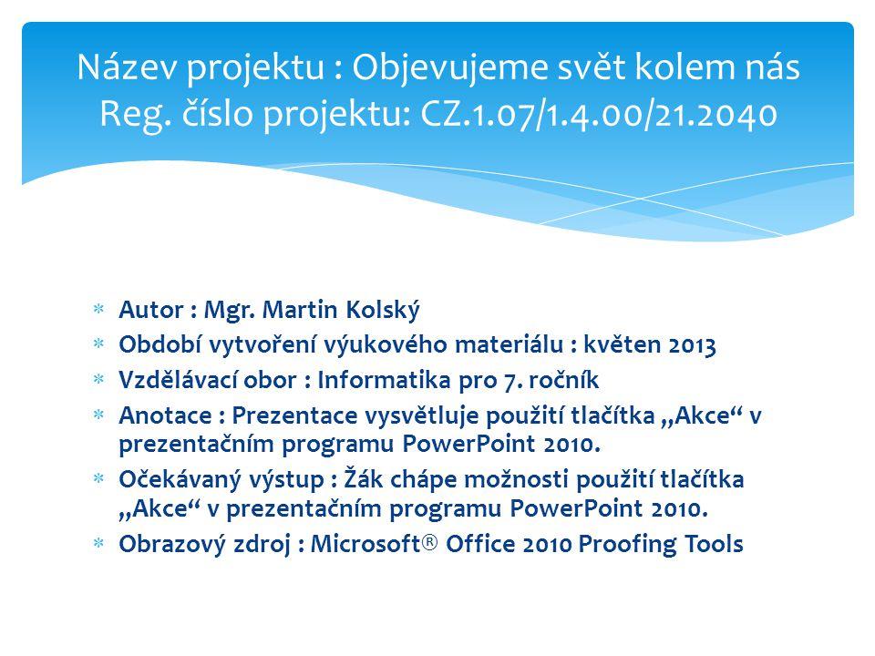 Autor : Mgr. Martin Kolský  Období vytvoření výukového materiálu : květen 2013  Vzdělávací obor : Informatika pro 7. ročník  Anotace : Prezentace