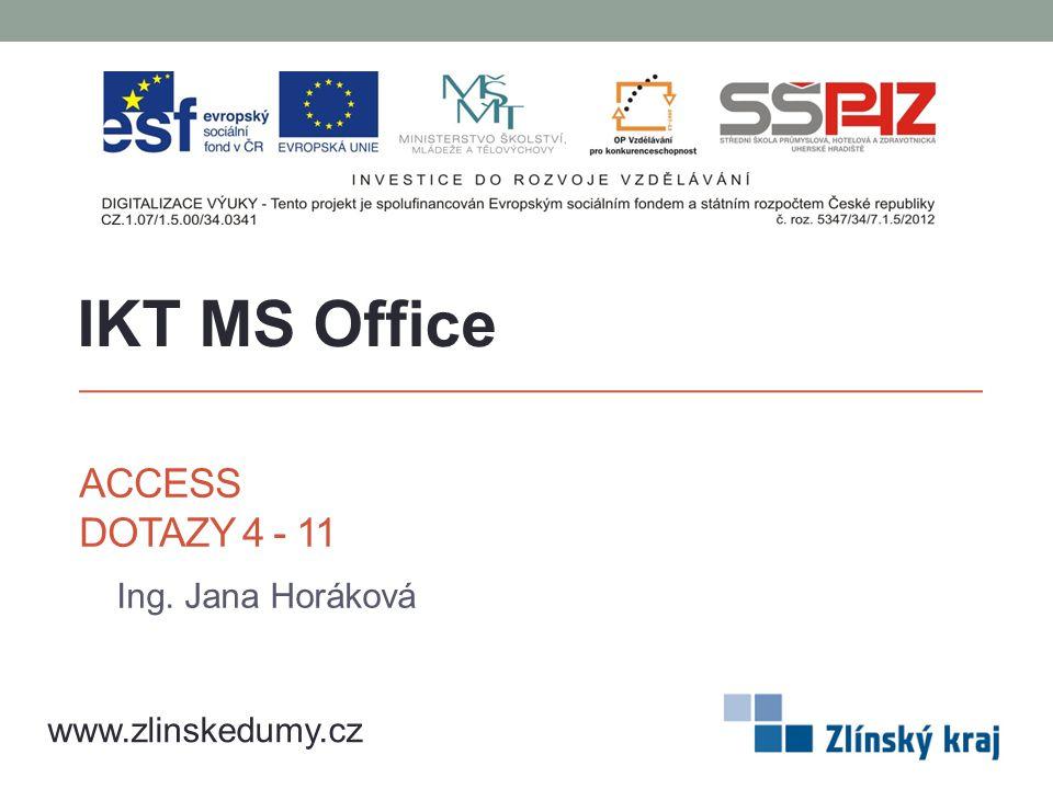 ACCESS DOTAZY 4 - 11 Ing. Jana Horáková IKT MS Office www.zlinskedumy.cz