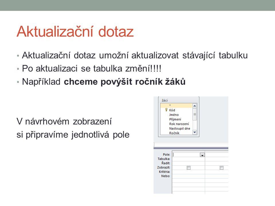 Aktualizační dotaz Aktualizační dotaz umožní aktualizovat stávající tabulku Po aktualizaci se tabulka změní!!!.