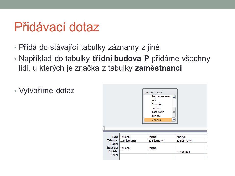 Přidávací dotaz Klikneme na přidávací Vybereme kam chceme záznamy přidat Volba spustit řádky se připojí k tabulce