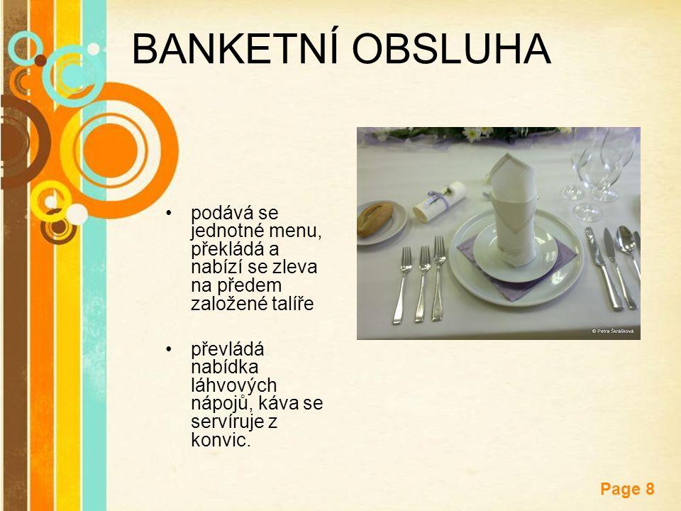 Free Powerpoint Templates Page 8 BANKETNÍ OBSLUHA podává se jednotné menu, překládá a nabízí se zleva na předem založené talíře převládá nabídka láhvo