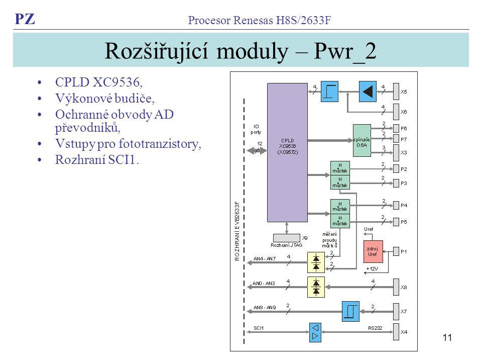 PZ Procesor Renesas H8S/2633F 11 Rozšiřující moduly – Pwr_2 CPLD XC9536, Výkonové budiče, Ochranné obvody AD převodníků, Vstupy pro fototranzistory, Rozhraní SCI1.