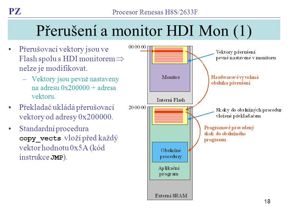 PZ Procesor Renesas H8S/2633F 18 Přerušení a monitor HDI Mon (1) Přerušovací vektory jsou ve Flash spolu s HDI monitorem  nelze je modifikovat.