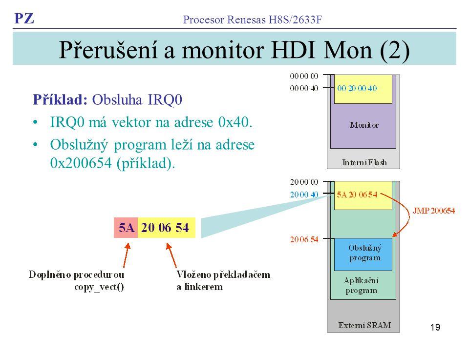 PZ Procesor Renesas H8S/2633F 19 Přerušení a monitor HDI Mon (2) Příklad: Obsluha IRQ0 IRQ0 má vektor na adrese 0x40. Obslužný program leží na adrese