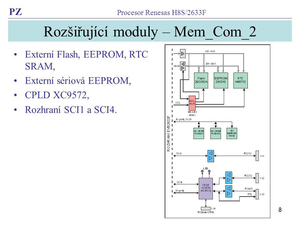PZ Procesor Renesas H8S/2633F 8 Rozšiřující moduly – Mem_Com_2 Externí Flash, EEPROM, RTC SRAM, Externí sériová EEPROM, CPLD XC9572, Rozhraní SCI1 a SCI4.