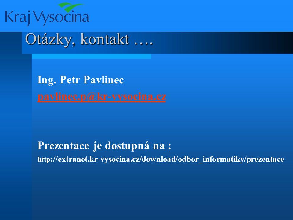 Otázky, kontakt …. Ing. Petr Pavlinec pavlinec.p@kr-vysocina.cz Prezentace je dostupná na : http ://extranet.kr-vysocina.cz/download/odbor_informatiky