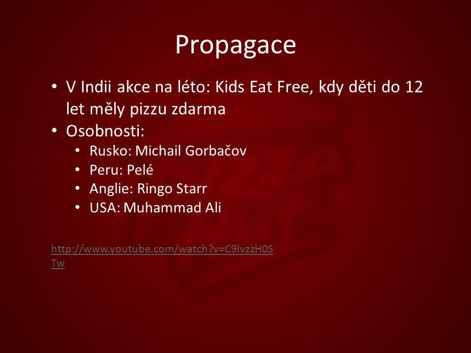 Propagace V Indii akce na léto: Kids Eat Free, kdy děti do 12 let měly pizzu zdarma Osobnosti: Rusko: Michail Gorbačov Peru: Pelé Anglie: Ringo Starr USA: Muhammad Ali http://www.youtube.com/watch v=C9lvzzH0S Tw