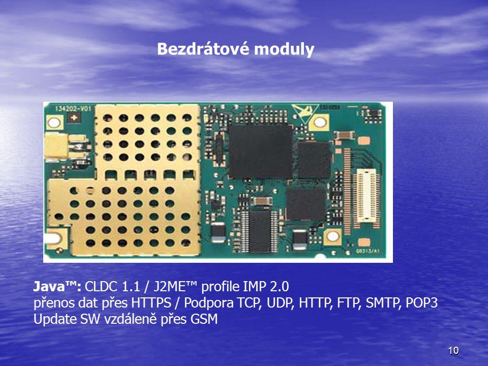 10 Bezdrátové moduly Java™: CLDC 1.1 / J2ME™ profile IMP 2.0 přenos dat přes HTTPS / Podpora TCP, UDP, HTTP, FTP, SMTP, POP3 Update SW vzdáleně přes GSM