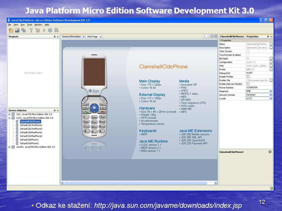 12 Java Platform Micro Edition Software Development Kit 3.0 Odkaz ke stažení: http://java.sun.com/javame/downloads/index.jsp