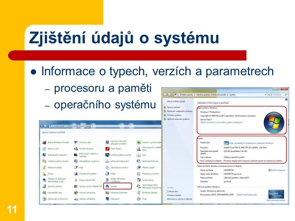 Zjištění údajů o systému Informace o typech, verzích a parametrech – procesoru a paměti – operačního systému –…–… 11