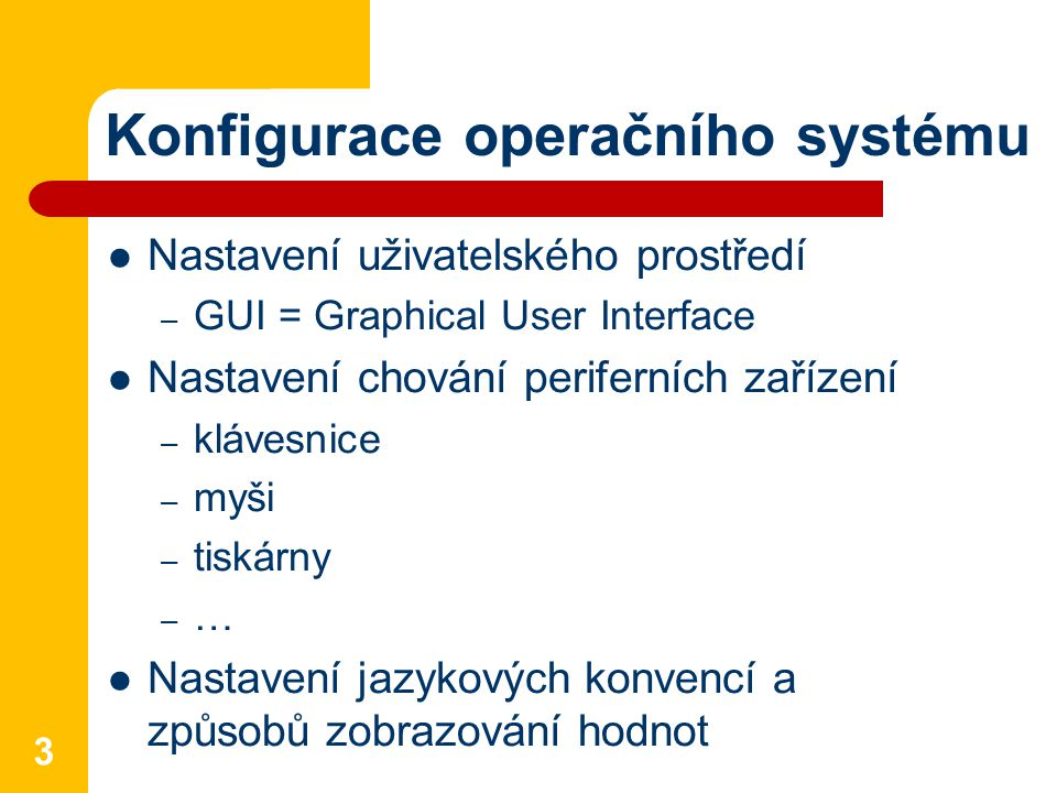 Konfigurace operačního systému Nastavení uživatelského prostředí – GUI = Graphical User Interface Nastavení chování periferních zařízení – klávesnice