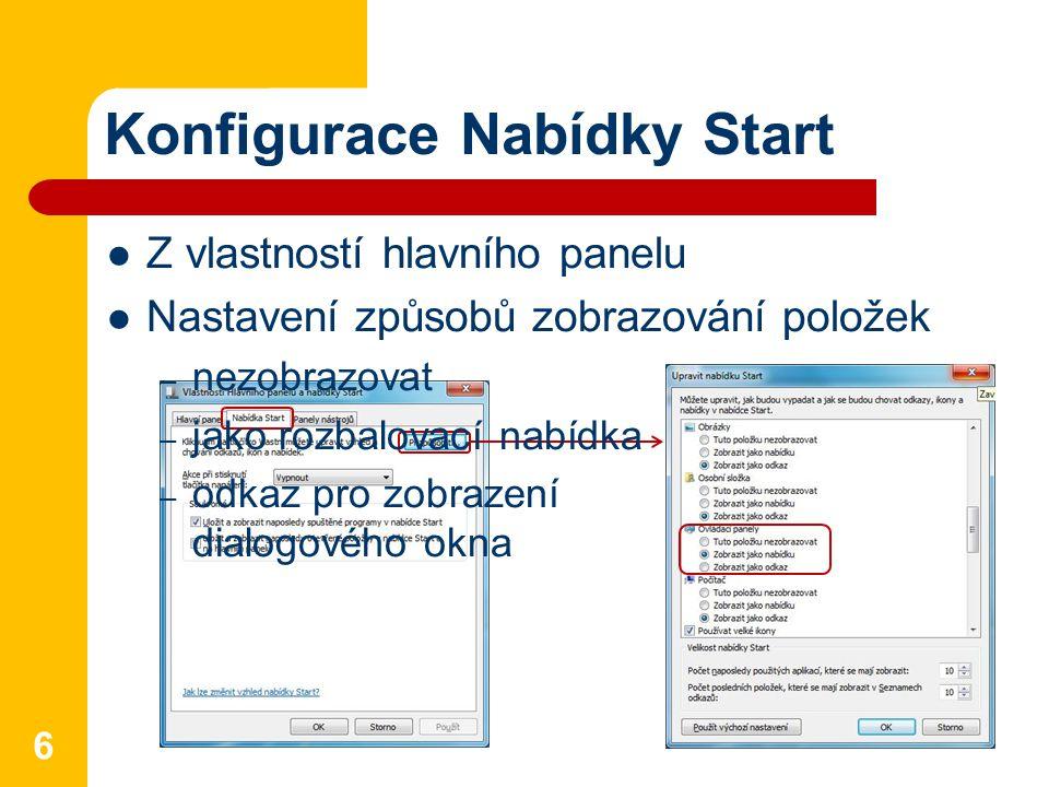 Konfigurace Nabídky Start 6 Z vlastností hlavního panelu Nastavení způsobů zobrazování položek – nezobrazovat – jako rozbalovací nabídka – odkaz pro z