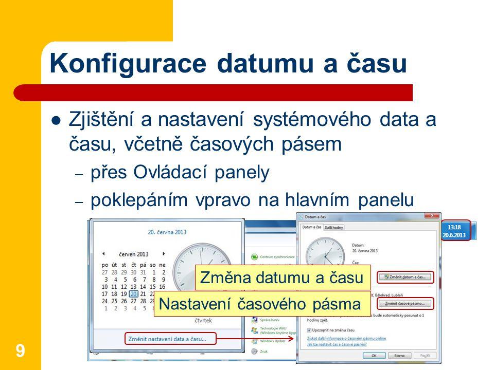Konfigurace datumu a času Zjištění a nastavení systémového data a času, včetně časových pásem – přes Ovládací panely – poklepáním vpravo na hlavním pa