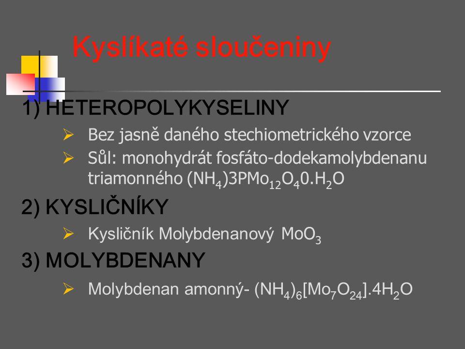 Kyslíkaté sloučeniny 1) HETEROPOLYKYSELINY  Bez jasně daného stechiometrického vzorce  Sůl: monohydrát fosfáto-dodekamolybdenanu triamonného (NH 4 )