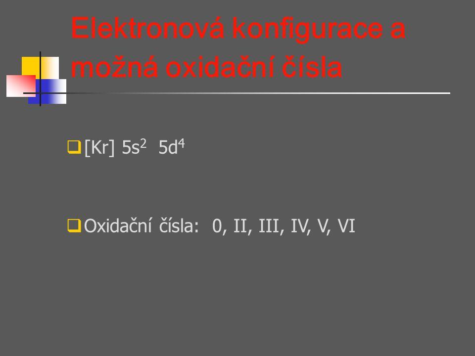 Elektronová konfigurace a možná oxidační čísla  [Kr] 5s 2 5d 4  Oxidační čísla: 0, II, III, IV, V, VI