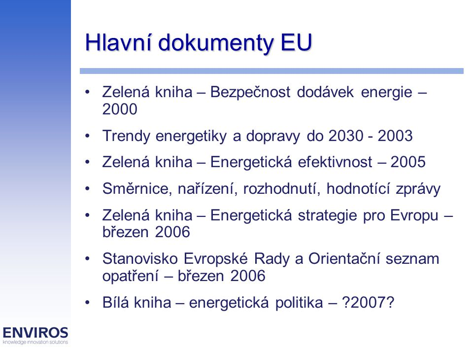 Hlavní dokumenty EU Zelená kniha – Bezpečnost dodávek energie – 2000 Trendy energetiky a dopravy do 2030 - 2003 Zelená kniha – Energetická efektivnost