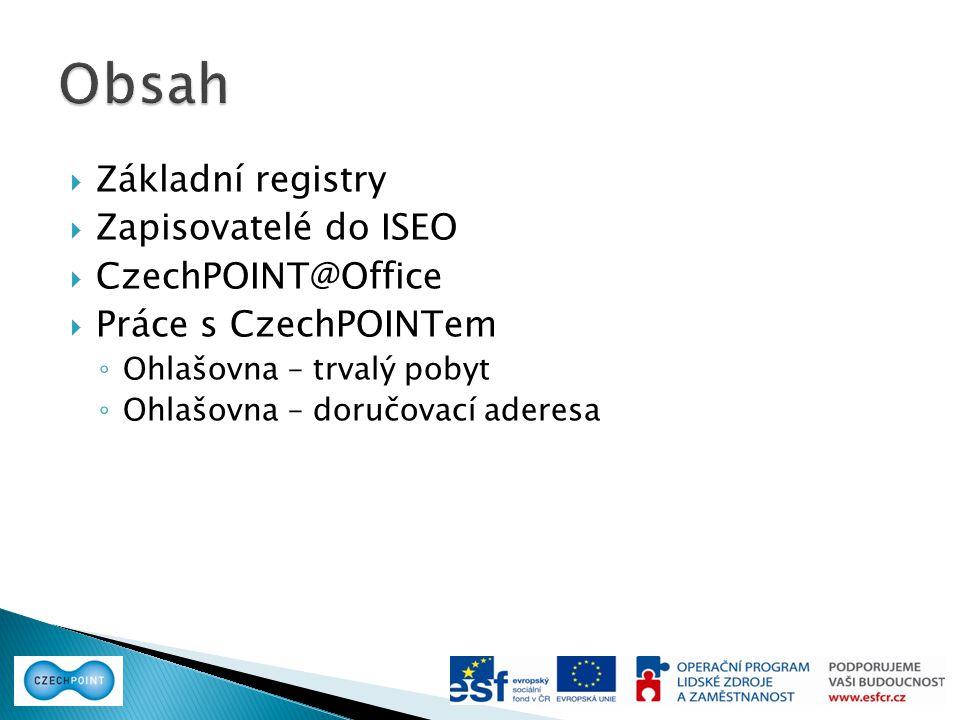  Základní registry  Zapisovatelé do ISEO  CzechPOINT@Office  Práce s CzechPOINTem ◦ Ohlašovna – trvalý pobyt ◦ Ohlašovna – doručovací aderesa
