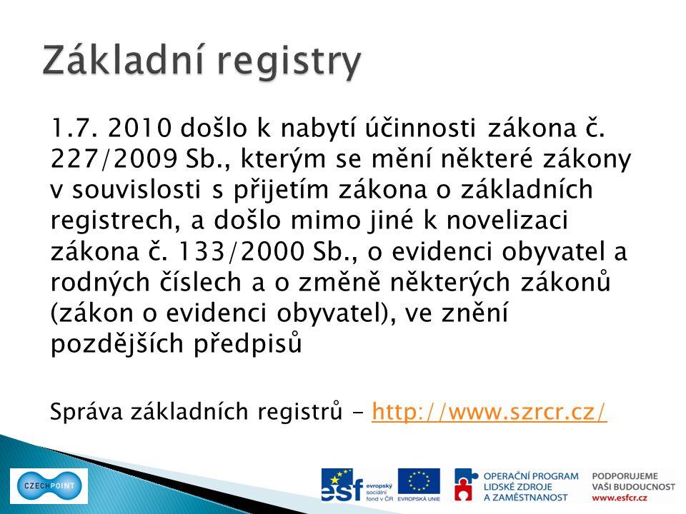 1.7. 2010 došlo k nabytí účinnosti zákona č. 227/2009 Sb., kterým se mění některé zákony v souvislosti s přijetím zákona o základních registrech, a do