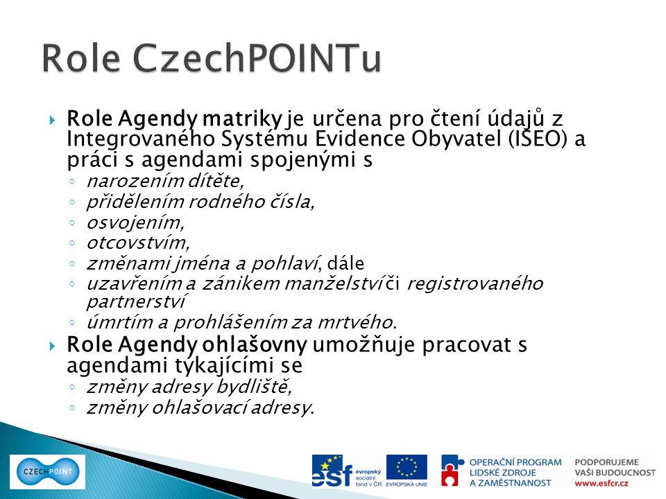  Role Agendy matriky je určena pro čtení údajů z Integrovaného Systému Evidence Obyvatel (ISEO) a práci s agendami spojenými s ◦ narozením dítěte, ◦