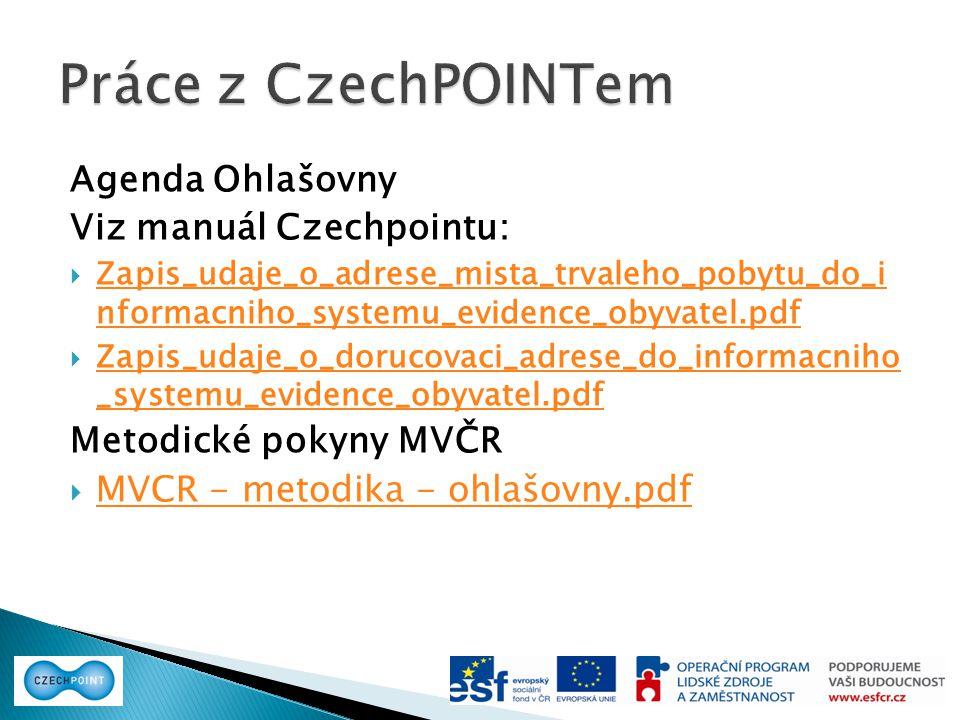 Agenda Ohlašovny Viz manuál Czechpointu:  Zapis_udaje_o_adrese_mista_trvaleho_pobytu_do_i nformacniho_systemu_evidence_obyvatel.pdf Zapis_udaje_o_adr