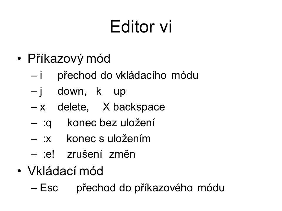 Editor vi Příkazový mód –i přechod do vkládacího módu –j down, k up –x delete, X backspace – :q konec bez uložení – :x konec s uložením – :e.