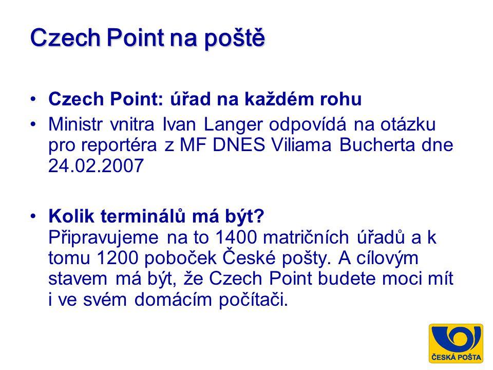 Czech Point na poště Czech Point: úřad na každém rohu Ministr vnitra Ivan Langer odpovídá na otázku pro reportéra z MF DNES Viliama Bucherta dne 24.02.2007 Kolik terminálů má být.