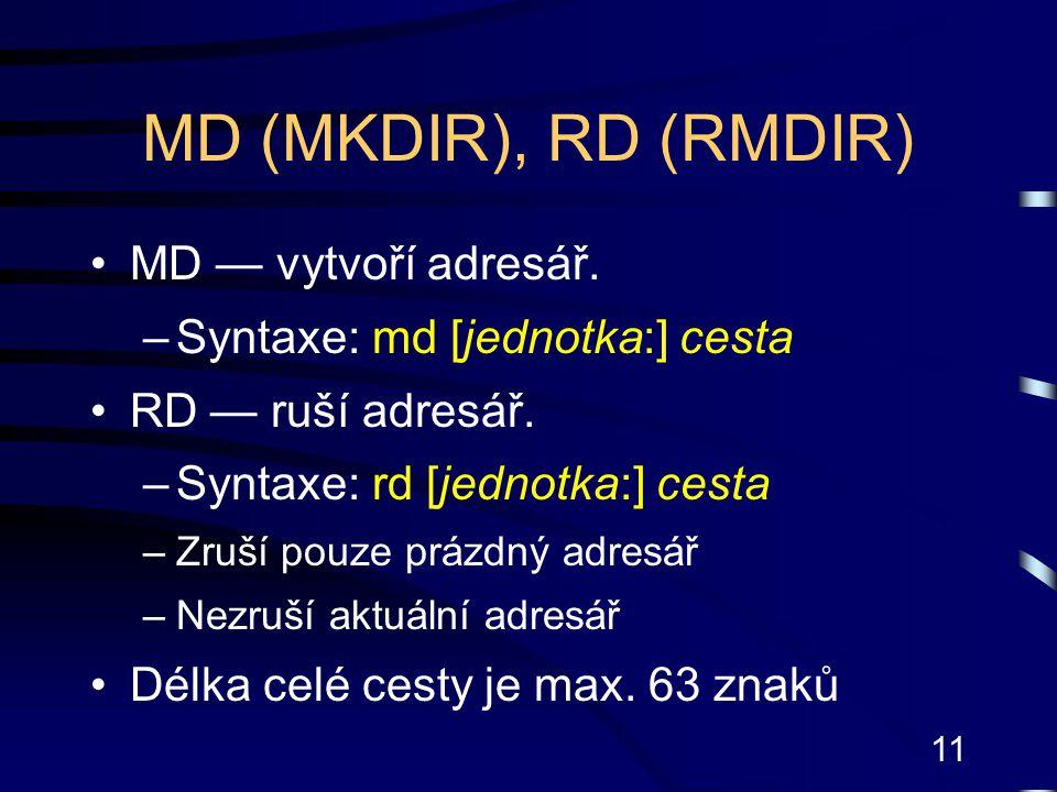11 MD (MKDIR), RD (RMDIR) MD — vytvoří adresář. –Syntaxe: md [jednotka:] cesta RD — ruší adresář. –Syntaxe: rd [jednotka:] cesta –Zruší pouze prázdný