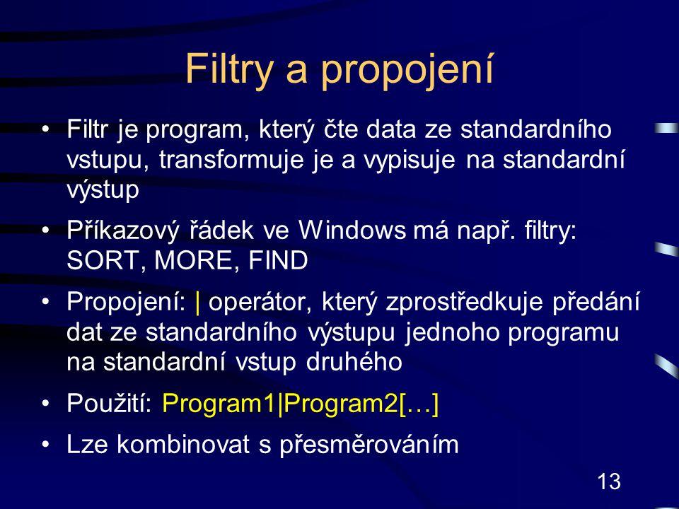 13 Filtry a propojení Filtr je program, který čte data ze standardního vstupu, transformuje je a vypisuje na standardní výstup Příkazový řádek ve Wind