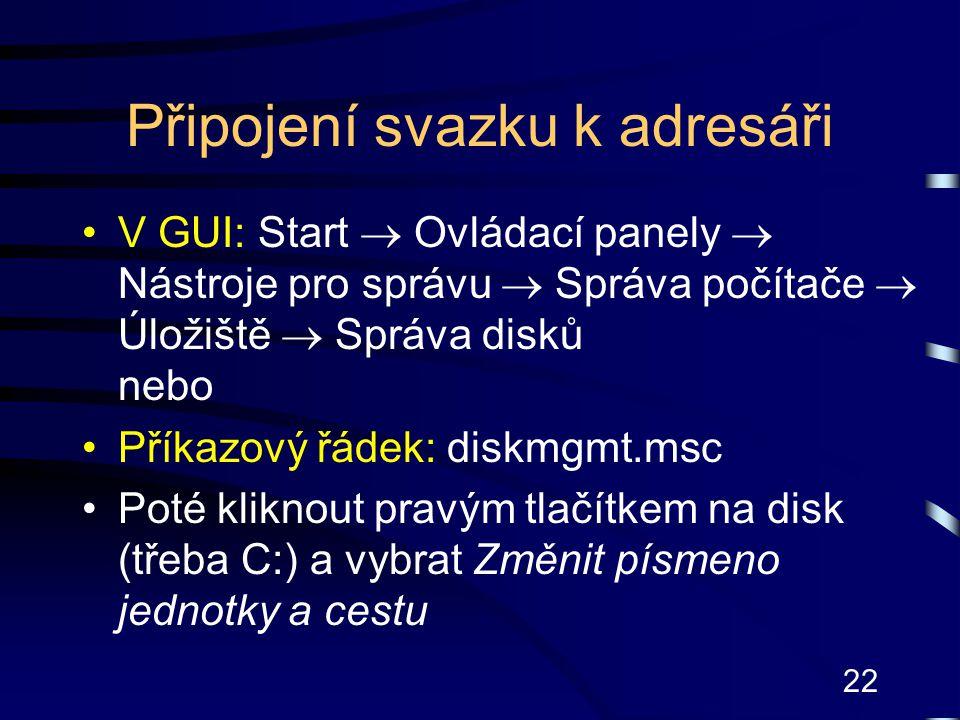 22 Připojení svazku k adresáři V GUI: Start  Ovládací panely  Nástroje pro správu  Správa počítače  Úložiště  Správa disků nebo Příkazový řádek: