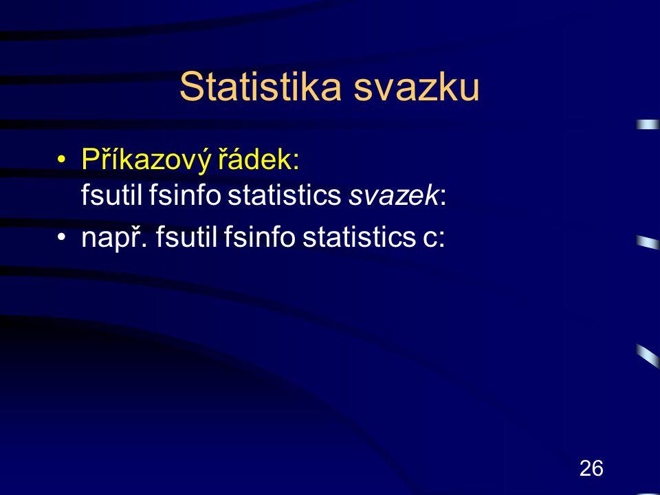 26 Statistika svazku Příkazový řádek: fsutil fsinfo statistics svazek: např. fsutil fsinfo statistics c:
