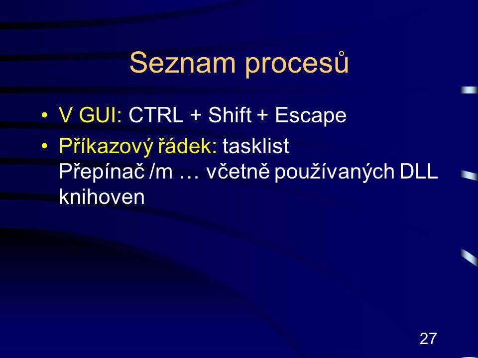 27 Seznam procesů V GUI: CTRL + Shift + Escape Příkazový řádek: tasklist Přepínač /m … včetně používaných DLL knihoven