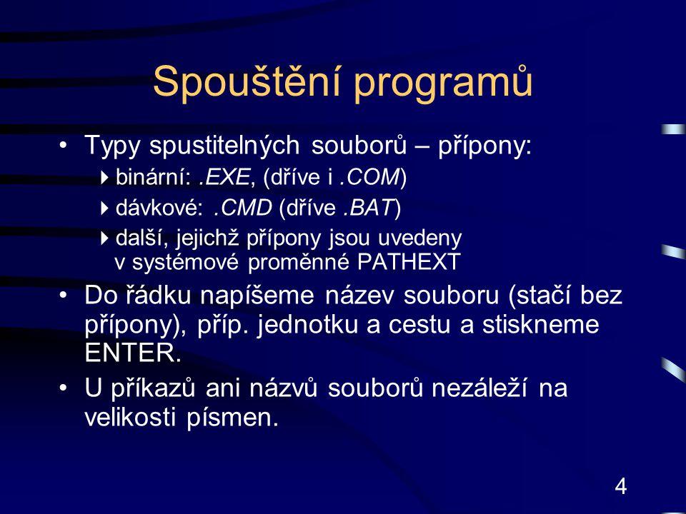 4 Spouštění programů Typy spustitelných souborů – přípony:  binární:.EXE, (dříve i.COM)  dávkové:.CMD (dříve.BAT)  další, jejichž přípony jsou uved