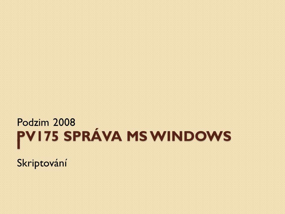 PV175 SPRÁVA MS WINDOWS I Podzim 2008 Skriptování